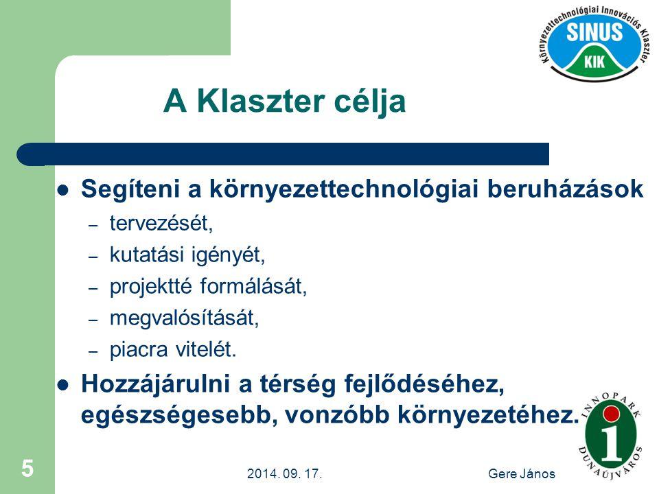 2014. 09. 17.Gere János 5 A Klaszter célja Segíteni a környezettechnológiai beruházások – tervezését, – kutatási igényét, – projektté formálását, – me