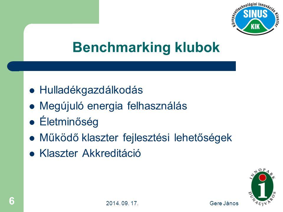 2014. 09. 17.Gere János 6 Benchmarking klubok Hulladékgazdálkodás Megújuló energia felhasználás Életminőség Működő klaszter fejlesztési lehetőségek Kl