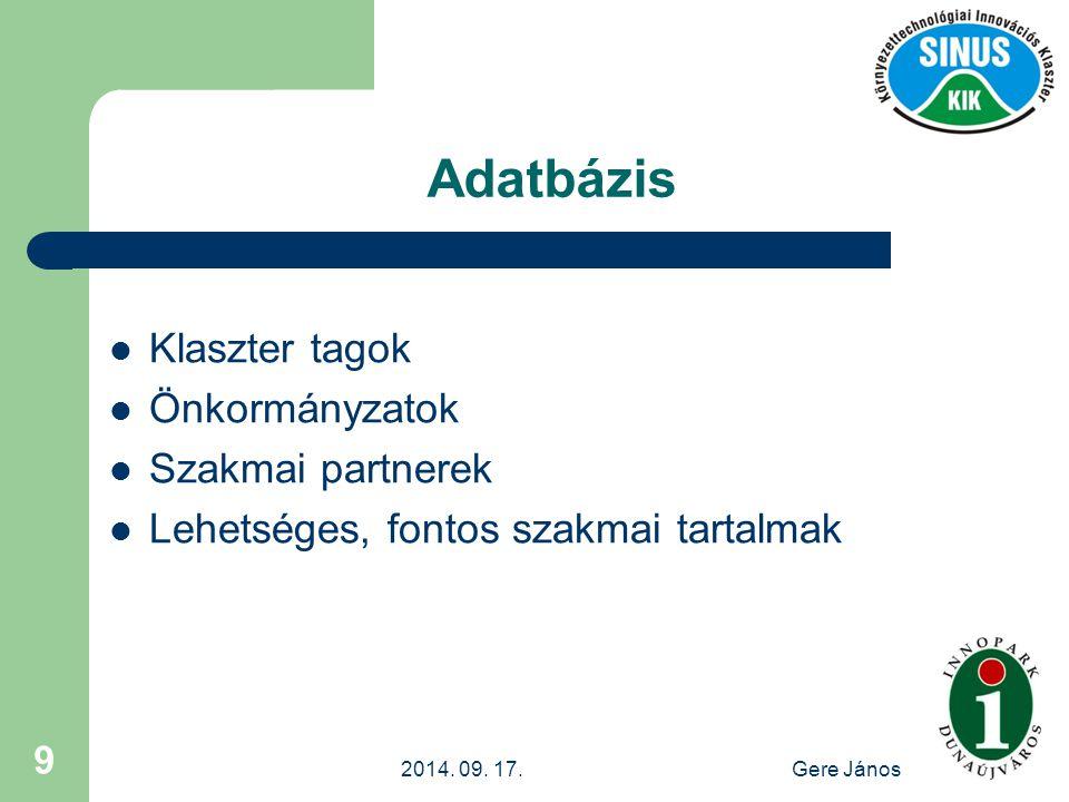 2014. 09. 17.Gere János 9 Adatbázis Klaszter tagok Önkormányzatok Szakmai partnerek Lehetséges, fontos szakmai tartalmak