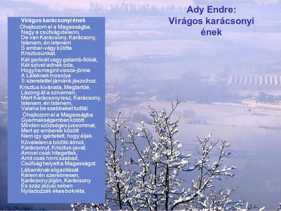 Ady Endre: A Jézuska tiszteletére A született Jézus, Ez igézetes gyermek, Áldja meg azokat, Kik a szívünkbe vernek Mérges szuronyokat. Áldassanak benn