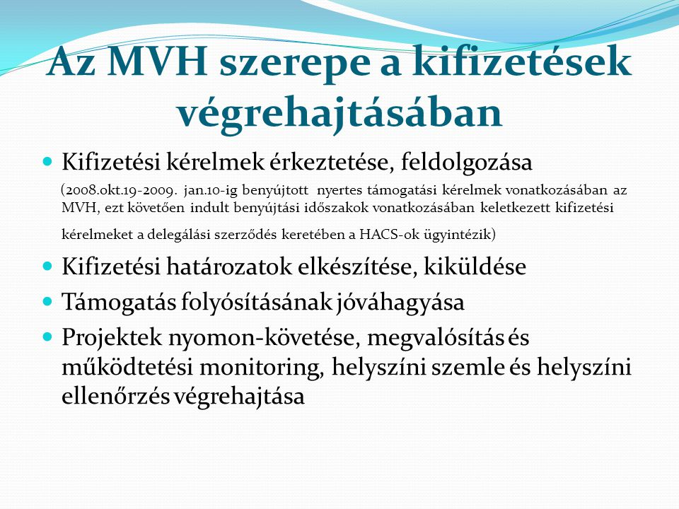 Az MVH szerepe a kifizetések végrehajtásában Kifizetési kérelmek érkeztetése, feldolgozása (2008.okt.19-2009.