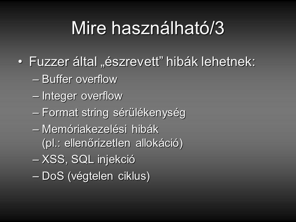 """Mire használható/3 Fuzzer által """"észrevett hibák lehetnek:Fuzzer által """"észrevett hibák lehetnek: –Buffer overflow –Integer overflow –Format string sérülékenység –Memóriakezelési hibák (pl.: ellenőrizetlen allokáció) –XSS, SQL injekció –DoS (végtelen ciklus)"""