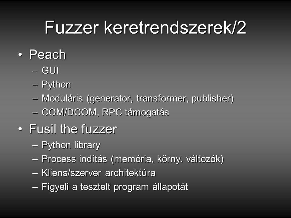 Fuzzer keretrendszerek/2 PeachPeach –GUI –Python –Moduláris (generator, transformer, publisher) –COM/DCOM, RPC támogatás Fusil the fuzzerFusil the fuzzer –Python library –Process indítás (memória, körny.