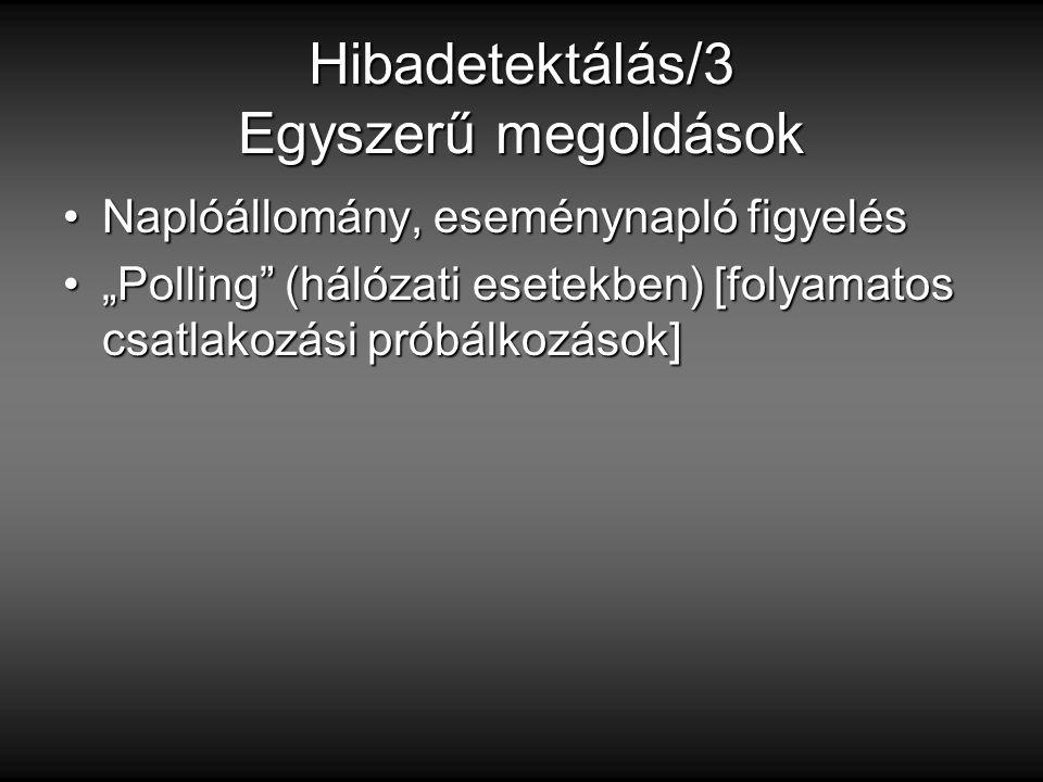 """Hibadetektálás/3 Egyszerű megoldások Naplóállomány, eseménynapló figyelésNaplóállomány, eseménynapló figyelés """"Polling (hálózati esetekben) [folyamatos csatlakozási próbálkozások]""""Polling (hálózati esetekben) [folyamatos csatlakozási próbálkozások]"""