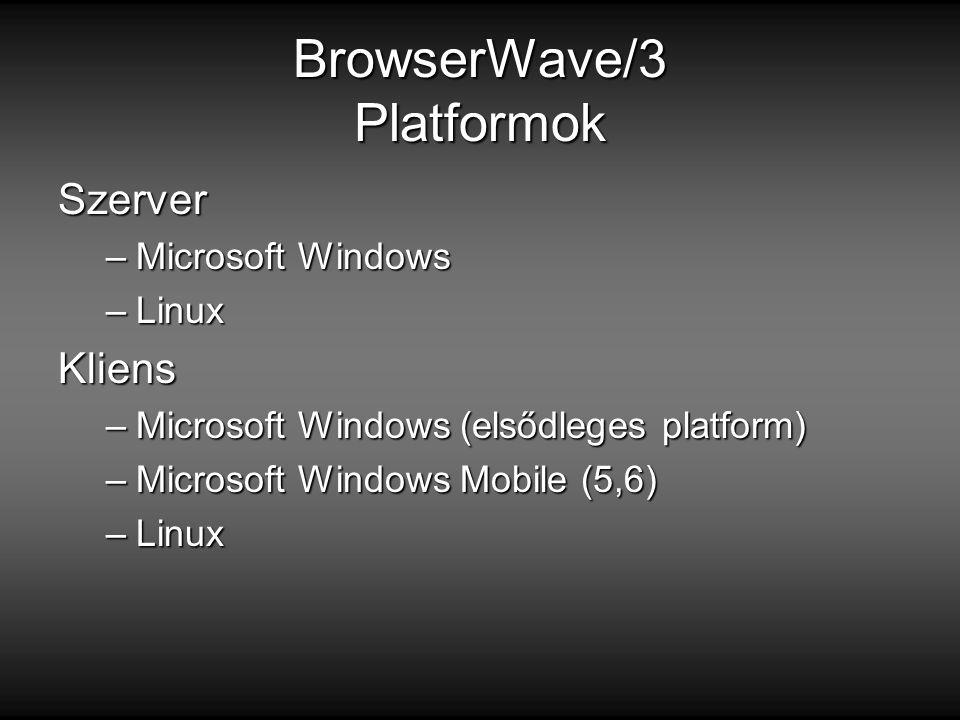 BrowserWave/3 Platformok Szerver –Microsoft Windows –Linux Kliens –Microsoft Windows (elsődleges platform) –Microsoft Windows Mobile (5,6) –Linux