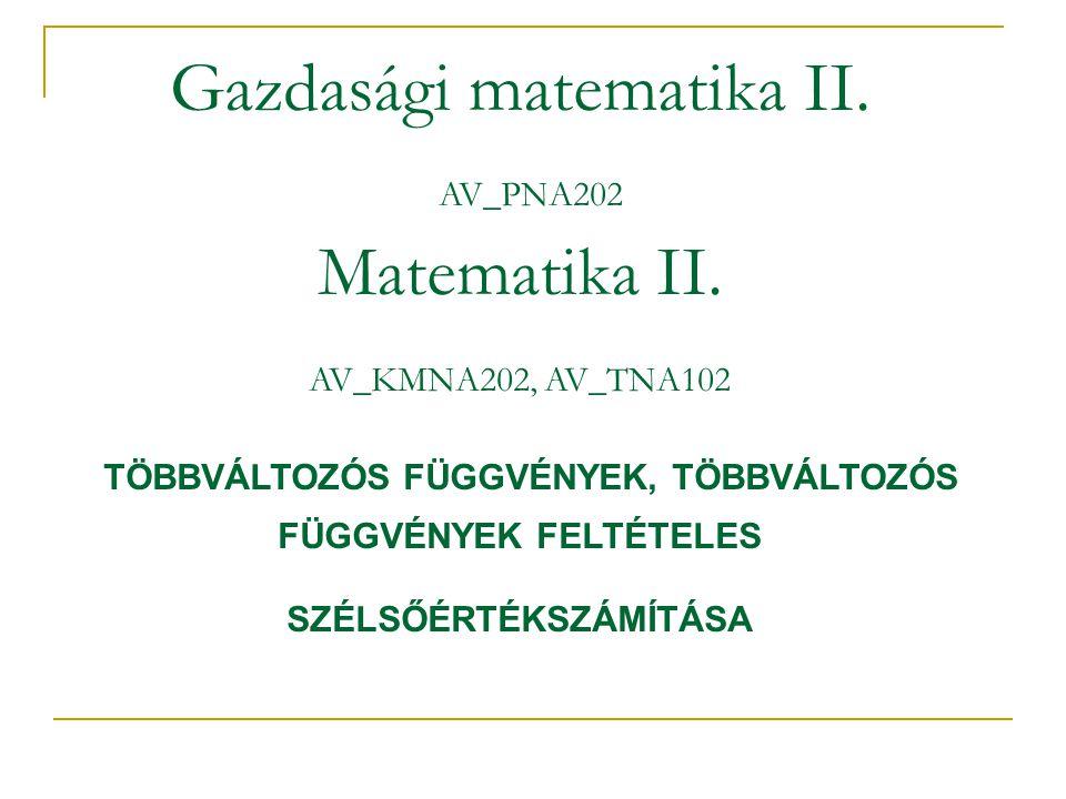 Gazdasági matematika II. AV_PNA202 Matematika II. AV_KMNA202, AV_TNA102 TÖBBVÁLTOZÓS FÜGGVÉNYEK, TÖBBVÁLTOZÓS FÜGGVÉNYEK FELTÉTELES SZÉLSŐÉRTÉKSZÁMÍTÁ