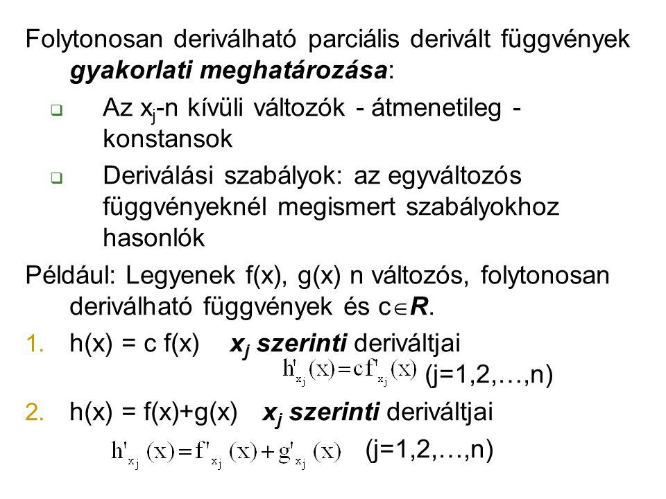 Folytonosan deriválható parciális derivált függvények gyakorlati meghatározása:  Az x j -n kívüli változók - átmenetileg - konstansok  Deriválási sz