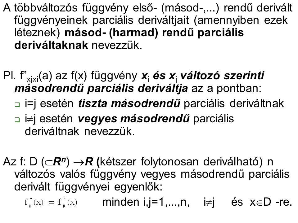 A többváltozós függvény első- (másod-,...) rendű derivált függvényeinek parciális deriváltjait (amennyiben ezek léteznek) másod- (harmad) rendű parciá