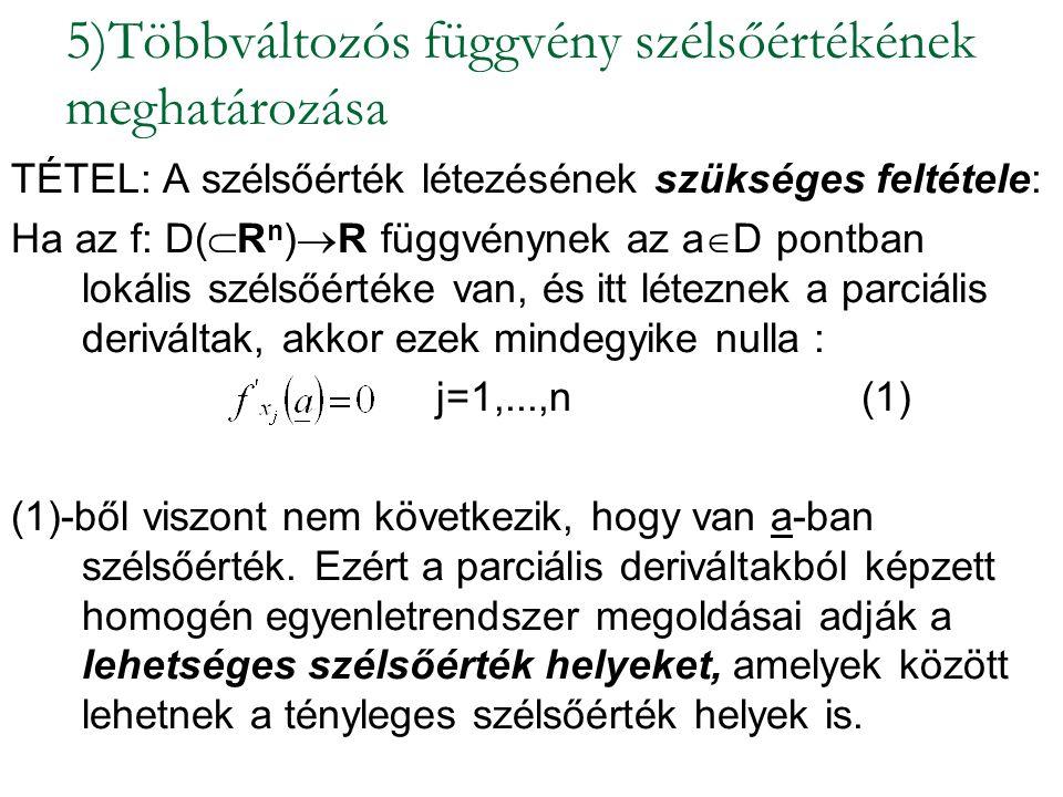 5)Többváltozós függvény szélsőértékének meghatározása TÉTEL: A szélsőérték létezésének szükséges feltétele: Ha az f: D(  R n )  R függvénynek az a 