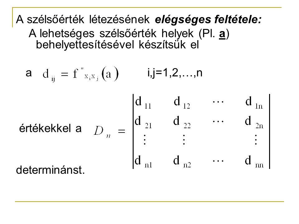 A szélsőérték létezésének elégséges feltétele: A lehetséges szélsőérték helyek (Pl. a) behelyettesítésével készítsük el a i,j=1,2,…,n értékekkel a det