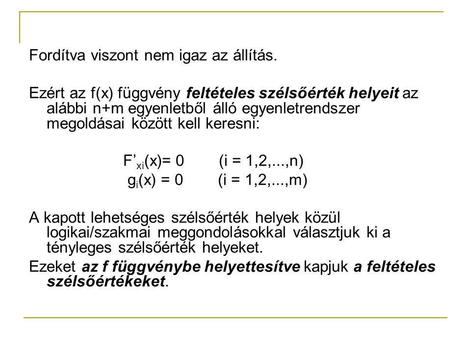 Fordítva viszont nem igaz az állítás. Ezért az f(x) függvény feltételes szélsőérték helyeit az alábbi n+m egyenletből álló egyenletrendszer megoldásai