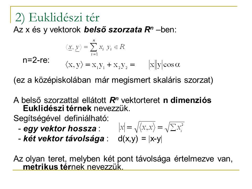 2) Euklidészi tér Az x és y vektorok belső szorzata R n –ben: n=2-re: (ez a középiskolában már megismert skaláris szorzat) A belső szorzattal ellátott
