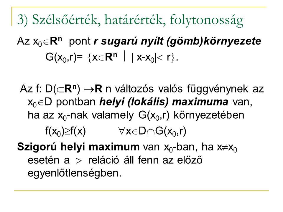 3) Szélsőérték, határérték, folytonosság Az x 0  R n pont r sugarú nyílt (gömb)környezete G(x 0,r)=  x  R n   x-x 0  r . Az f: D(  R n )  R