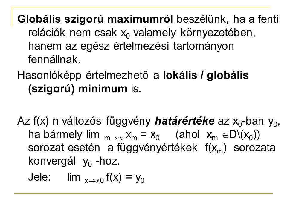 Példák 1) f(x,y,z)=x 4 -32x-2y 3 +8y+4z 2 +4yz szélsőértékének meghatározása Szükséges feltétel: f' x (x,y,z)=4x 3 -32=0 f' y (x,y,z)=-6y 2 +8+4z=0 f' z (x,y,z)=8z+4y=0 Az első egyenletből x=2 A harmadikból 4z=-2y, ezt a második egyenletbe helyettesítve -6y 2 -2y+8=0, ahonnan y 1 =-4/3, y 2 =1 z=-1/2y így z 1 =2/3, z 2 =-1/2 A lehetséges szélsőérték helyek: a 1 (2,-4/3,2/3), a 2 (2,1,-1/2)