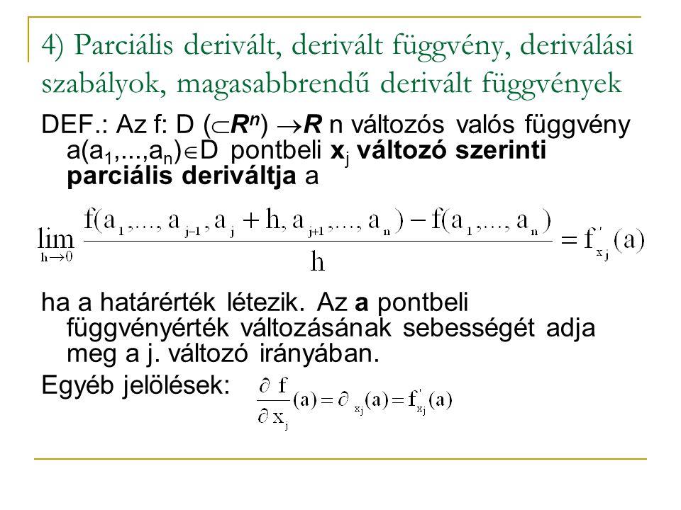 2) f(x,y)=x 4 +y 4 +1 szélsőértékének meghatározása Szükséges feltétel: f'x(x,y)=4x 3 =0x=0 f'y(x,y)=4y 3 =0y=0 Lehetséges szélsőérték hely: a(0,0) Elégséges feltétel: f xx (x,x)=12x 2 f xy (x,y)=0 f yy (y,y)=12y 2 a(0,0): D 1 =0, D 2 =0 De itt van szélsőérték, mégpedig minimum.