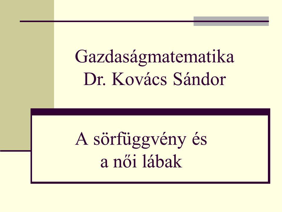 A sörfüggvény és a női lábak Gazdaságmatematika Dr. Kovács Sándor