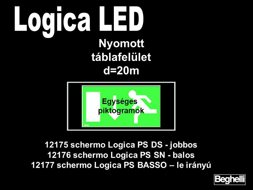 Egységes piktogramok Nyomott táblafelület d=20m 12175 schermo Logica PS DS - jobbos 12176 schermo Logica PS SN - balos 12177 schermo Logica PS BASSO – le irányú