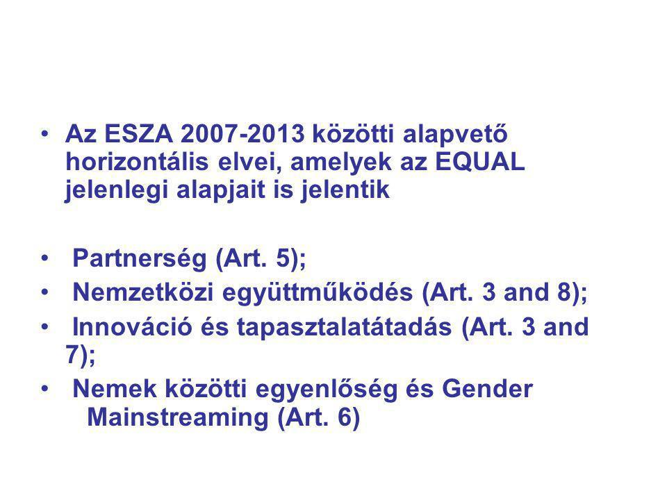 Az ESZA 2007-2013 közötti alapvető horizontális elvei, amelyek az EQUAL jelenlegi alapjait is jelentik Partnerség (Art.