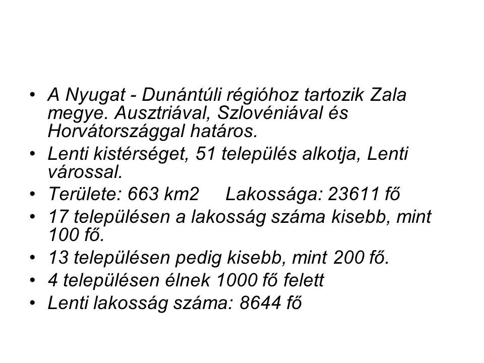 A Nyugat - Dunántúli régióhoz tartozik Zala megye.