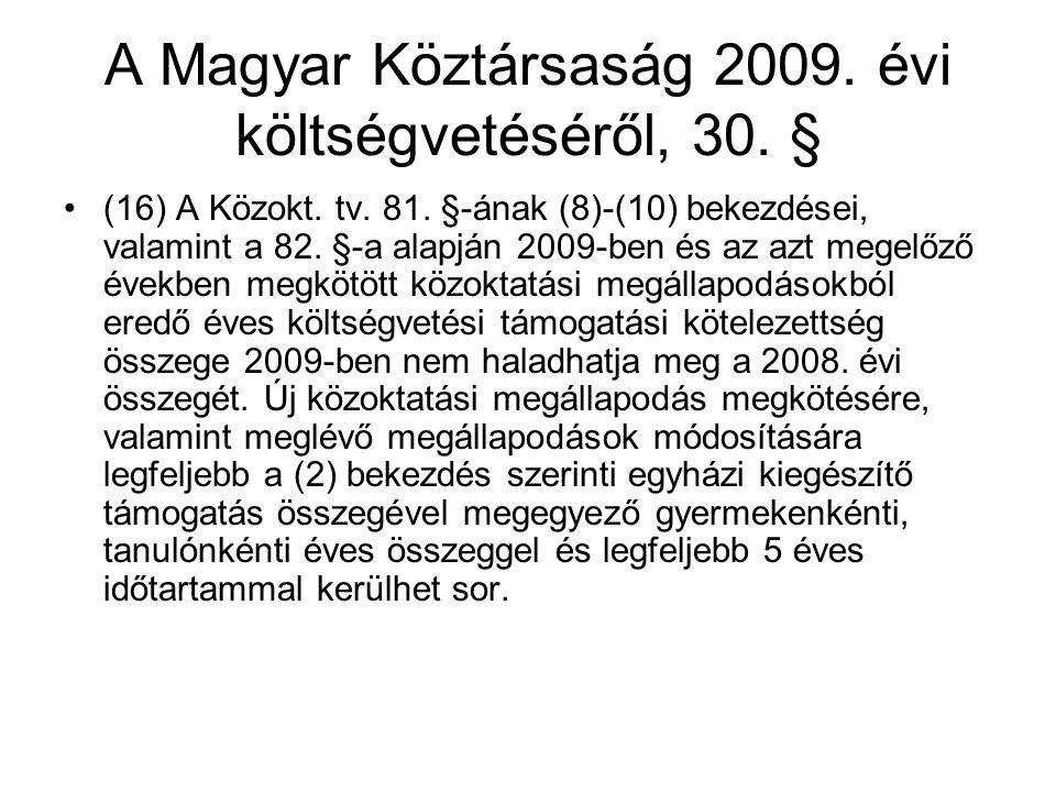 A Magyar Köztársaság 2009. évi költségvetéséről, 30. § (16) A Közokt. tv. 81. §-ának (8)-(10) bekezdései, valamint a 82. §-a alapján 2009-ben és az az