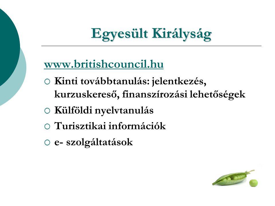 Egyesült Királyság www.britishcouncil.hu  Kinti továbbtanulás: jelentkezés, kurzuskereső, finanszírozási lehetőségek  Külföldi nyelvtanulás  Turisztikai információk  e- szolgáltatások