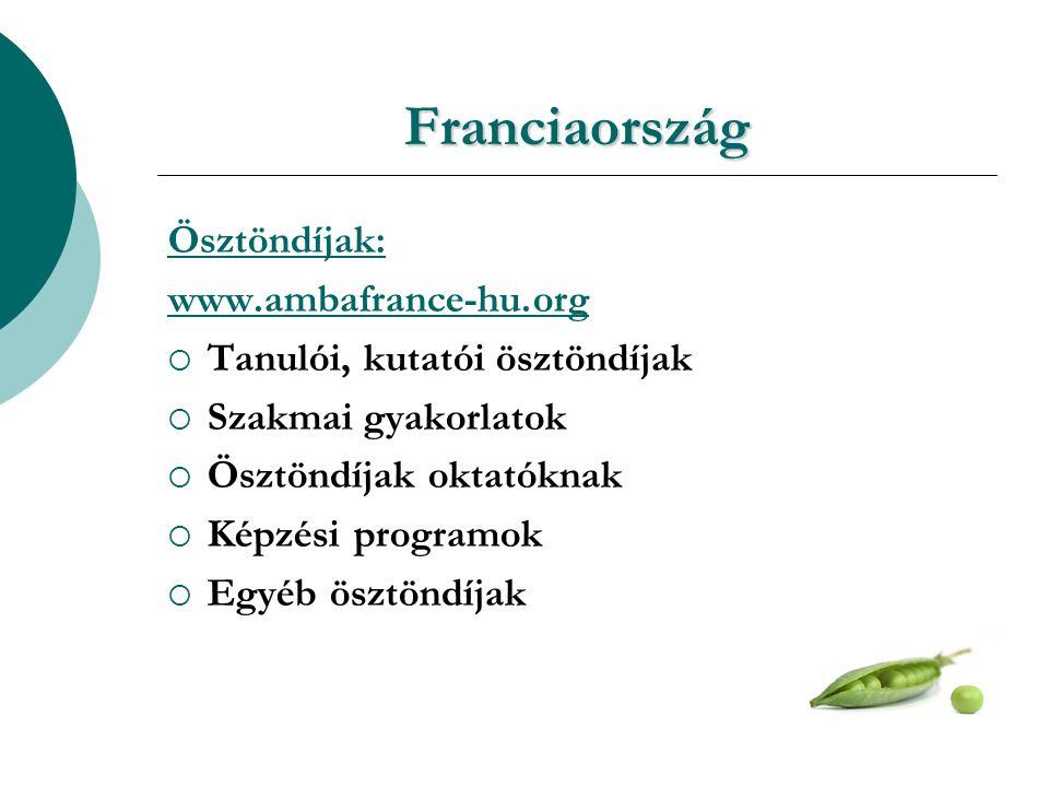 Franciaország Ösztöndíjak: www.ambafrance-hu.org  Tanulói, kutatói ösztöndíjak  Szakmai gyakorlatok  Ösztöndíjak oktatóknak  Képzési programok  Egyéb ösztöndíjak