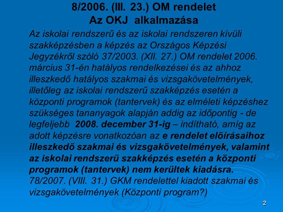 2 8/2006. (III. 23.) OM rendelet Az OKJ alkalmazása Az iskolai rendszerű és az iskolai rendszeren kívüli szakképzésben a képzés az Országos Képzési Je