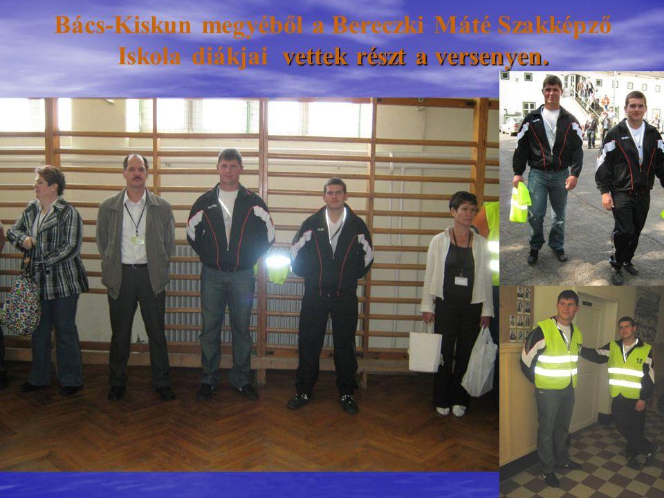 vettek részt a versenyen. Bács-Kiskun megyéből a Bereczki Máté Szakképző Iskola diákjai vettek részt a versenyen.