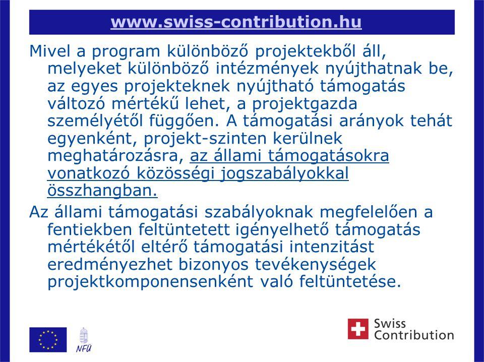 6 www.swiss-contribution.hu Mivel a program különböző projektekből áll, melyeket különböző intézmények nyújthatnak be, az egyes projekteknek nyújtható támogatás változó mértékű lehet, a projektgazda személyétől függően.