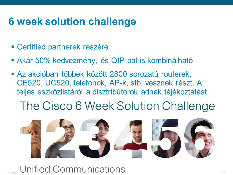© 2006 Cisco Systems, Inc. All rights reserved.Cisco PublicPresentation_ID 13 6 week solution challenge  Certified partnerek részére  Akár 50% kedve
