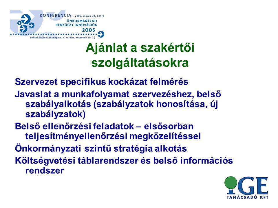 Szervezet specifikus kockázat felmérés Javaslat a munkafolyamat szervezéshez, belső szabályalkotás (szabályzatok honosítása, új szabályzatok) Belső ellenőrzési feladatok – elsősorban teljesítményellenőrzési megközelítéssel Önkormányzati szintű stratégia alkotás Költségvetési táblarendszer és belső információs rendszer Ajánlat a szakértői szolgáltatásokra
