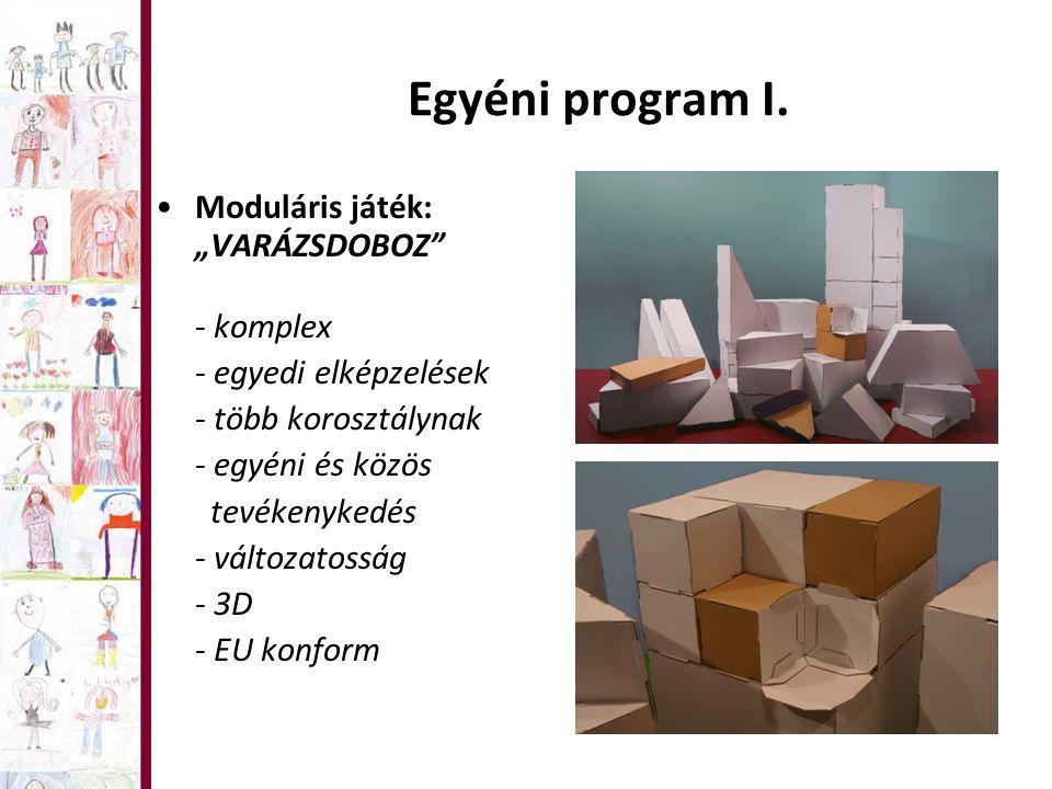 """Egyéni program I. Moduláris játék: """"VARÁZSDOBOZ"""" - komplex - egyedi elképzelések - több korosztálynak - egyéni és közös tevékenykedés - változatosság"""