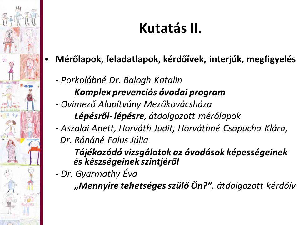 Kutatás II. Mérőlapok, feladatlapok, kérdőívek, interjúk, megfigyelés - Porkolábné Dr. Balogh Katalin Komplex prevenciós óvodai program - Ovimező Alap