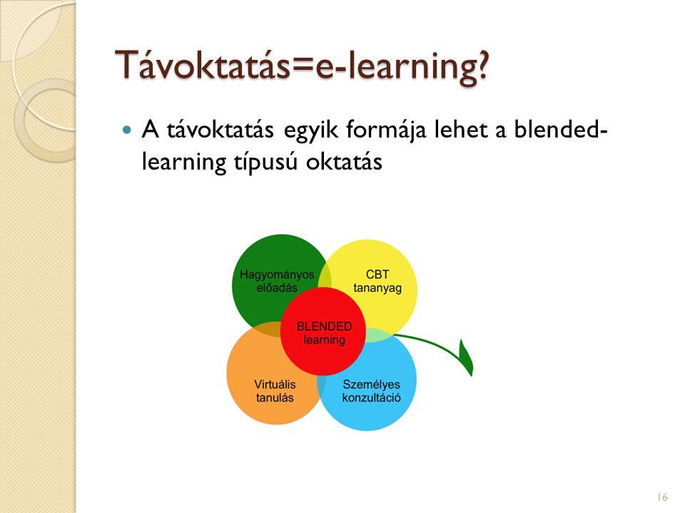 Távoktatás=e-learning? 16 A távoktatás egyik formája lehet a blended- learning típusú oktatás