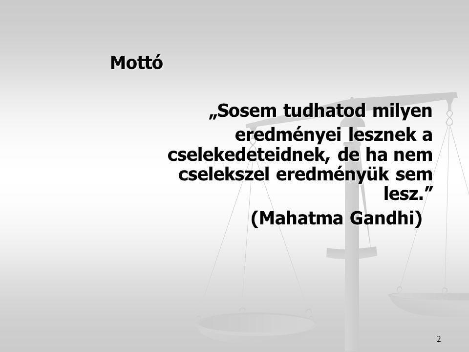 """2 Mottó """"Sosem tudhatod milyen eredményei lesznek a cselekedeteidnek, de ha nem cselekszel eredményük sem lesz. eredményei lesznek a cselekedeteidnek, de ha nem cselekszel eredményük sem lesz. (Mahatma Gandhi)"""