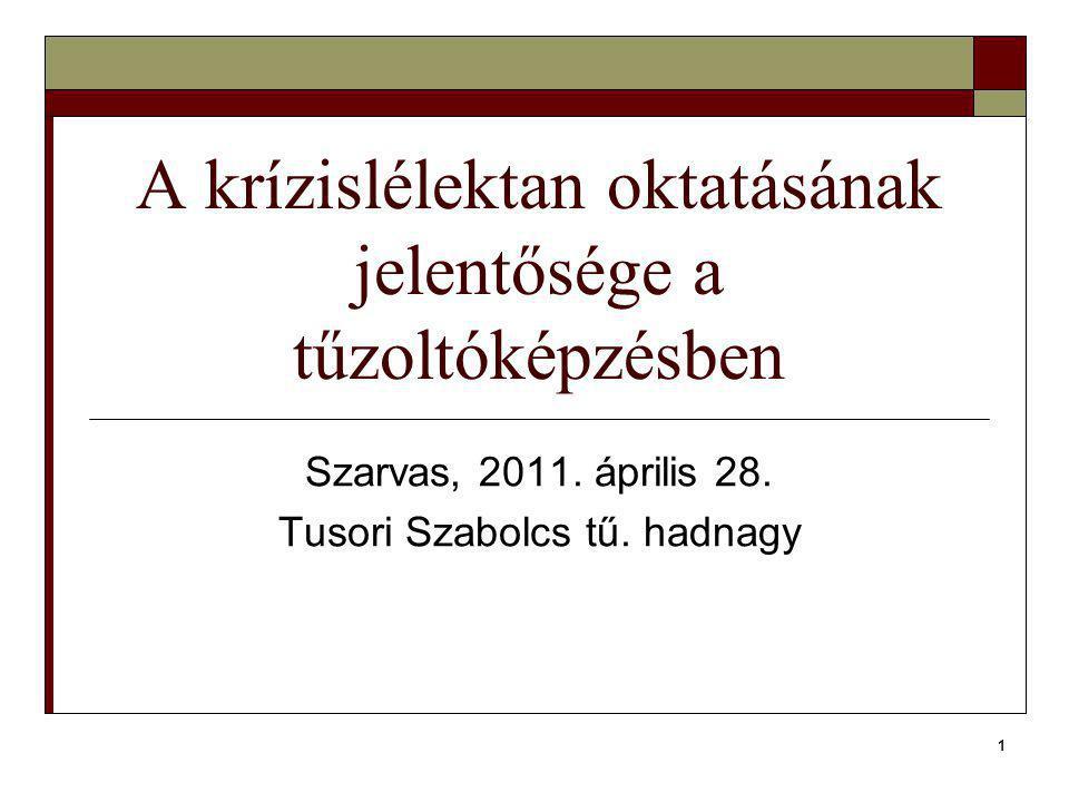 1 A krízislélektan oktatásának jelentősége a tűzoltóképzésben Szarvas, 2011.
