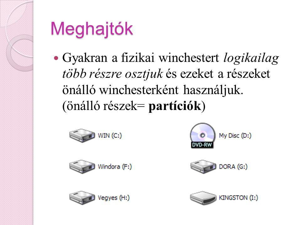 Meghajtók Gyakran a fizikai winchestert logikailag több részre osztjuk és ezeket a részeket önálló winchesterként használjuk. (önálló részek= partíció