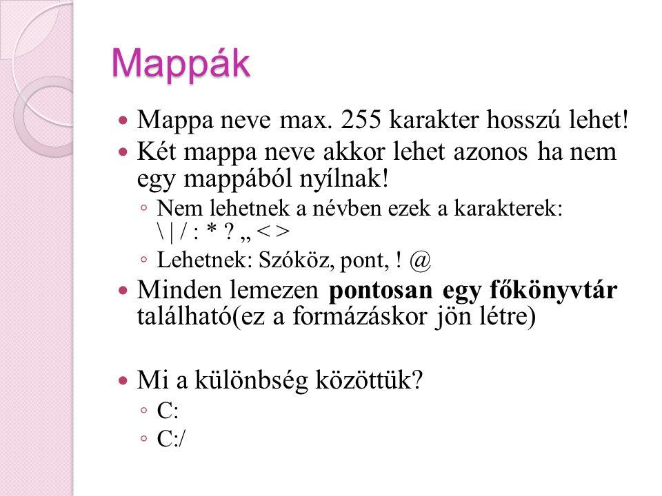 Mappák Mappa neve max. 255 karakter hosszú lehet! Két mappa neve akkor lehet azonos ha nem egy mappából nyílnak! ◦ Nem lehetnek a névben ezek a karakt