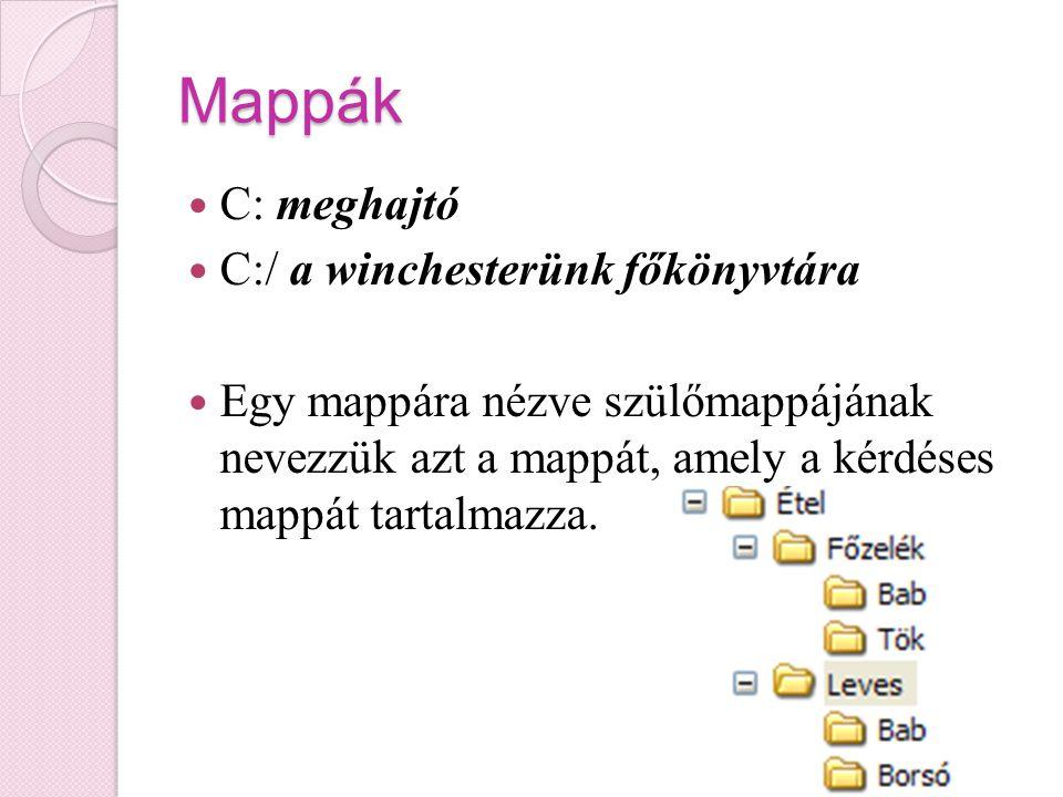 Mappák C: meghajtó C:/ a winchesterünk főkönyvtára Egy mappára nézve szülőmappájának nevezzük azt a mappát, amely a kérdéses mappát tartalmazza.