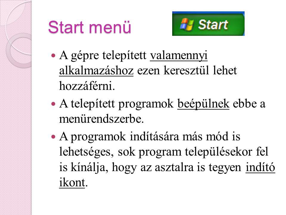 Start menü A gépre telepített valamennyi alkalmazáshoz ezen keresztül lehet hozzáférni. A telepített programok beépülnek ebbe a menürendszerbe. A prog