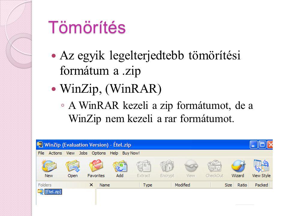 Tömörítés Az egyik legelterjedtebb tömörítési formátum a.zip WinZip, (WinRAR) ◦ A WinRAR kezeli a zip formátumot, de a WinZip nem kezeli a rar formátu