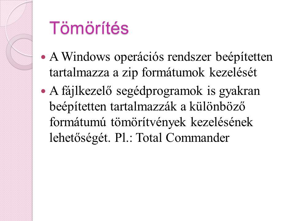 Tömörítés A Windows operációs rendszer beépítetten tartalmazza a zip formátumok kezelését A fájlkezelő segédprogramok is gyakran beépítetten tartalmazzák a különböző formátumú tömörítvények kezelésének lehetőségét.