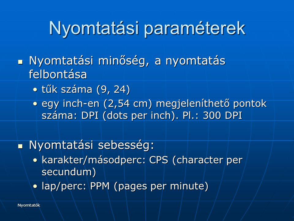 Nyomtatók Nyomtatási paraméterek Nyomtatási minőség, a nyomtatás felbontása Nyomtatási minőség, a nyomtatás felbontása tűk száma (9, 24)tűk száma (9,