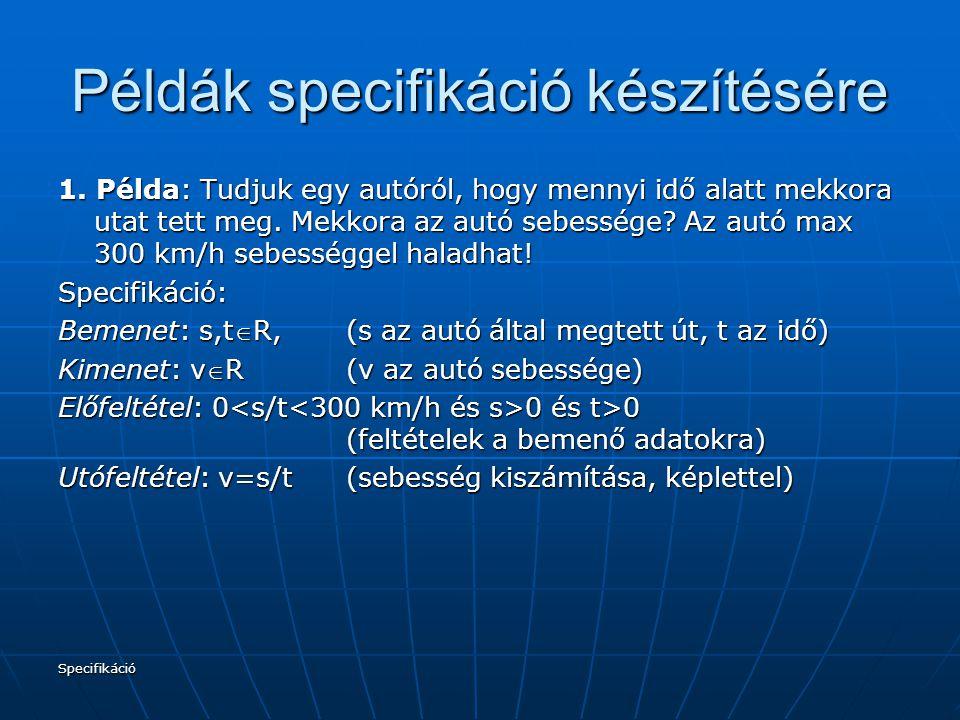 Specifikáció Példák specifikáció készítésére 1. Példa: Tudjuk egy autóról, hogy mennyi idő alatt mekkora utat tett meg. Mekkora az autó sebessége? Az