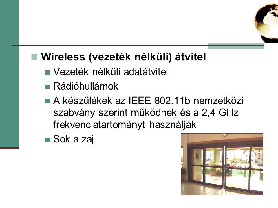 Wireless (vezeték nélküli) átvitel Vezeték nélküli adatátvitel Rádióhullámok A készülékek az IEEE 802.11b nemzetközi szabvány szerint működnek és a 2,4 GHz frekvenciatartományt használják Sok a zaj