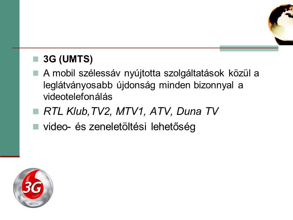 3G (UMTS) A mobil szélessáv nyújtotta szolgáltatások közül a leglátványosabb újdonság minden bizonnyal a videotelefonálás RTL Klub,TV2, MTV1, ATV, Duna TV video- és zeneletöltési lehetőség