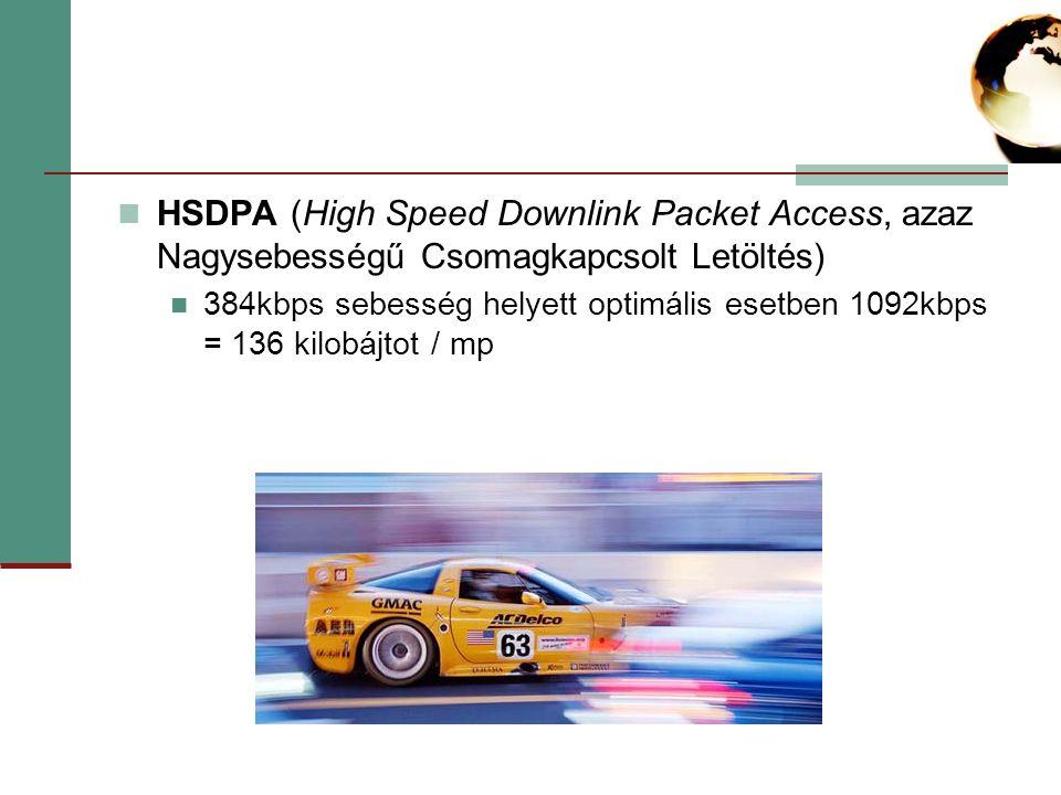 HSDPA (High Speed Downlink Packet Access, azaz Nagysebességű Csomagkapcsolt Letöltés) 384kbps sebesség helyett optimális esetben 1092kbps = 136 kilobájtot / mp