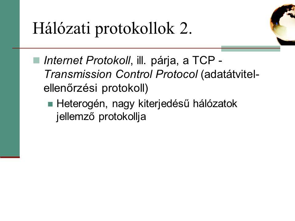 TCP/IP protokoll A TCP/IP az internet jellemző hálózati protokollja egy számítógépet IP - címével azonosítunk a hálózaton IP - cím: négy darab, 0-255 közti ponttal elválasztott szám pl.: 192.168.50.130
