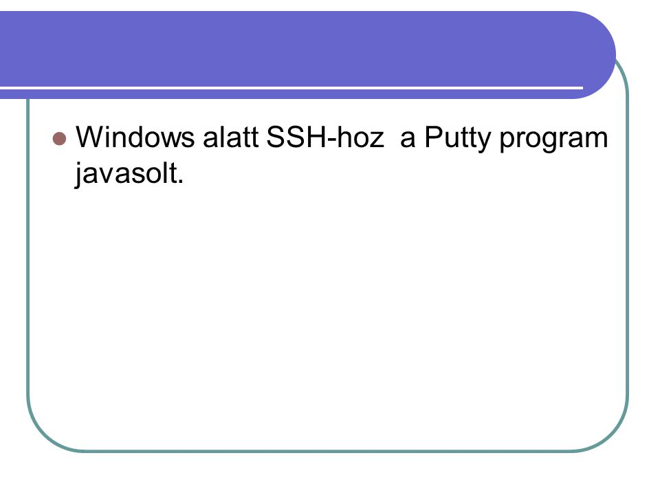 Windows alatt SSH-hoz a Putty program javasolt.