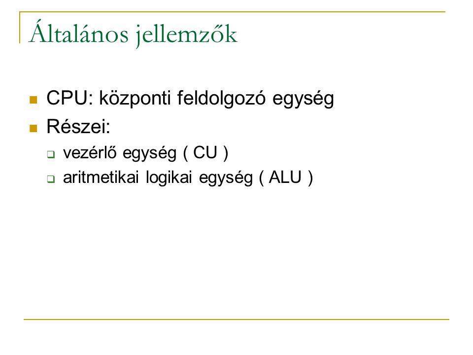 Általános jellemzők CPU: központi feldolgozó egység Részei:  vezérlő egység ( CU )  aritmetikai logikai egység ( ALU )